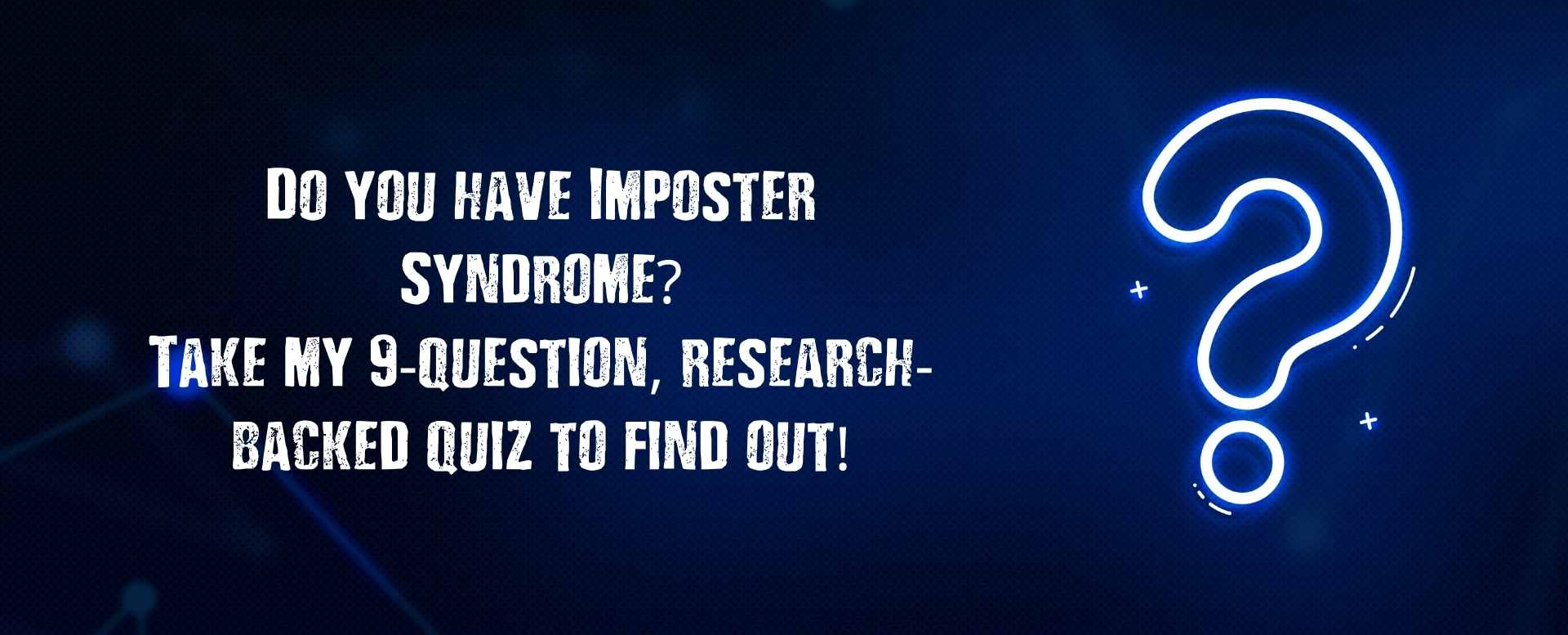 Do you have Imposter Syndrome? How To Tell If You Have Imposter Syndrome